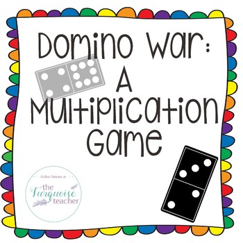 Domino War: A Multiplication Game 3.OA.A.1 3.OA.7 TEKS 3.4(K)
