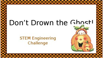Don't Drown the Ghost! STEM Challenge