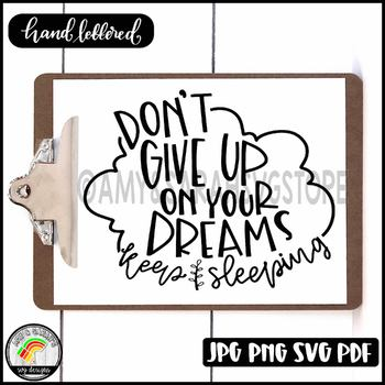 Don T Give Up On Your Dreams Keep Sleeping Svg Design Tpt