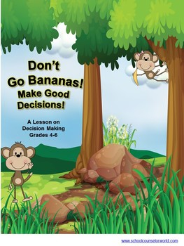 Don't Go Bananas, Make Good Decisions; Guidance Lesson for Grades 4-6