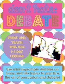 Don't Hate, Debate: Mini Impromptu Debates -- Practice the art of persuasion!