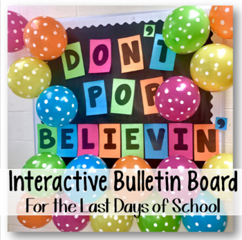 "Don't ""POP"" Believin' Interactive Bulletin Board- for the Last Days of School"