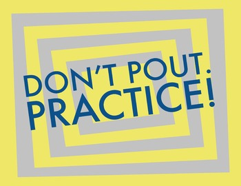 Don't Pout, Practice! 8.5 x 11 Classroom Poster