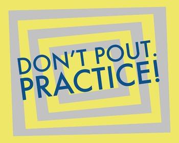 Don't Pout, Practice! 8 x 10 Classroom Poster