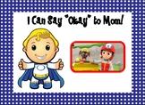 "Don't Say ""No"" to Mom say ""Okay"""