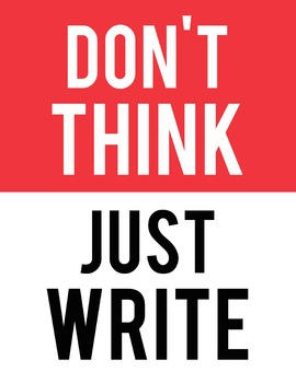 Don't Think, Just Write 8.5 x 11 Classroom Poster