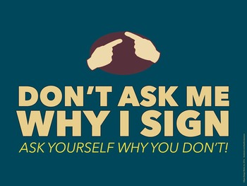 Don't ask me why I sign. An ASL poster.