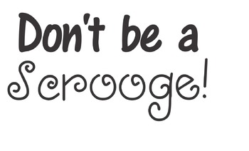 Don't be a Scrooge!