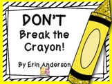 Don't Break the Crayon!