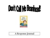Don't Call Me Beanhead! Reading Response Journal