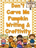 Don't Carve Me Pumpkin Opinion/Persuasive Writing & Craftivity (CCSS)