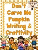 Don't Carve Me Pumpkin Opinion/Persuasive Writing & Crafti