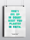 Don't Dig Up in Doubt What You Planted In Faith Poster