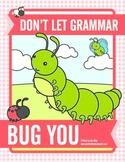 Don't Let Grammar Bug You: Plurals, Past Tense Verbs, & Conjunctions