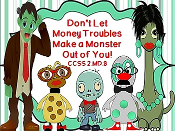 Don't Let Money Troubles Make a Monster Out of You!  CCSS 2.MD.8