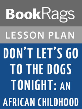 Don't Let's Go to the Dogs Tonight: An African Childhood Lesson Plans