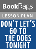 Don't Let's Go to the Dogs Tonight Lesson Plans