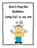 Don't Pop the Bubbles- Long /o/- o, oa, ow