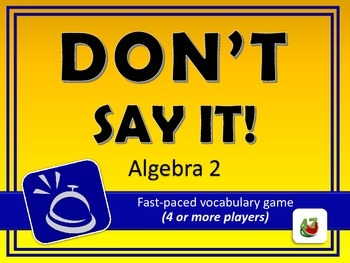 Don't Say It! Algebra 2 Vocabulary Review Game