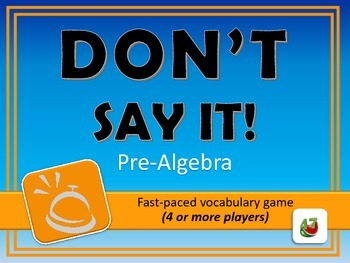 Don't Say It! PreAlgebra Vocabulary Review Game