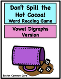 Don't Spill the Hot Cocoa Word Reading Game - Vowel Digraphs