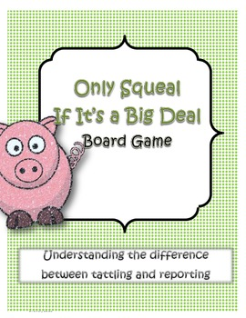 Only Squeal If It's a Big Deal Board Game- Tattling vs. Reporting