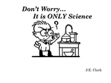 Don't Worry... It is ONLY Science
