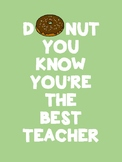 Donut You Know You're the Best Teacher/ We Appreciate You/ I Appreciate You