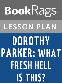 Dorothy Parker: What Fresh Hell Is This? Lesson Plans