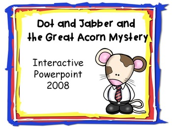 Dot and Jabber and the Great Acorn Mystery, 2008 Interactive Powerpoint