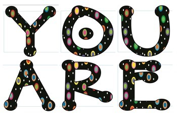 "Colored Polka Dots on Black ""You Are"""