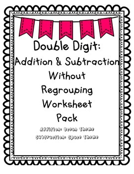 Double Digit Addition & Subtraction Without Regrouping Worksheet Pack