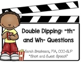 "Double Dipping: ""th"" and Wh- Questions"
