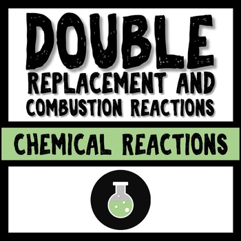 Double Replacement and Combustion Reactions