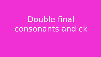 Double final consonant and ck powerpoint