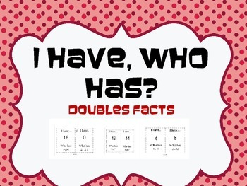 Doubles Facts: I Have, Who Has