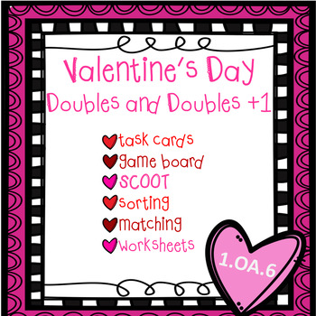 Doubles and Doubles +1 Valentine's Day Activities- (game, task cards, sort)