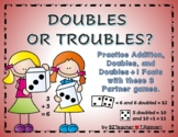 Doubles or Troubles!  doubles facts to 12, 24, or doubles plus 1