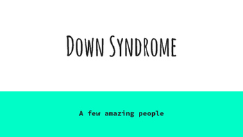 Down Syndrome- A few amazing people