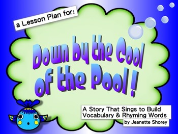 Down by the Cool of the Pool:  A Story that Sings for Rhyming Words & Vocabulary