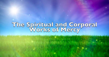Downloadable Version of The Spiritual and Corporal Works of Mercy