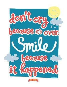 Dr Seuss - Don't Cry Because It's Over. Smile Because It Happened. Poster