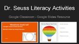 Dr. Seuss Literacy Activities - Google Classroom, Google Slides
