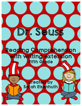 Dr. Seuss Reading Comprehension with Writing Extension Fifth Grade