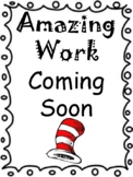 Dr. Seuss Themed Amazing Work Coming Soon Signs!!