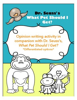 Dr. Seuss's What Pet Should I Get? Opinion Writing Activity
