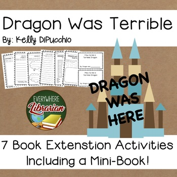Dragon Was Terrible Kelly DiPucchio 7 Literacy Book Extension Activities NO PREP