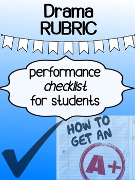 """Drama - Rubric - Performance Checklist for students (""""how to get an A"""")"""