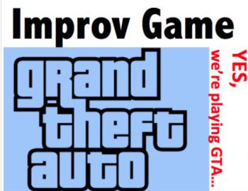 Drama - Improv Game - Grand Theft Auto (GTA!)