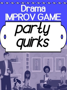Drama - Improv activity - for high school - Party Quirks!